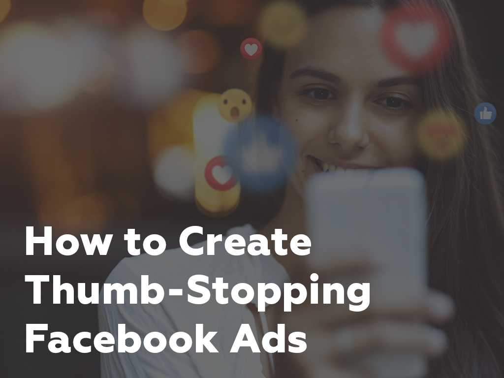 How to Create Thumb-Stopping Facebook Ads